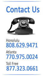 contact us in Honolulu 808-629-9471, Atlanta 770-975-0024 or Toll free 877-323-0661